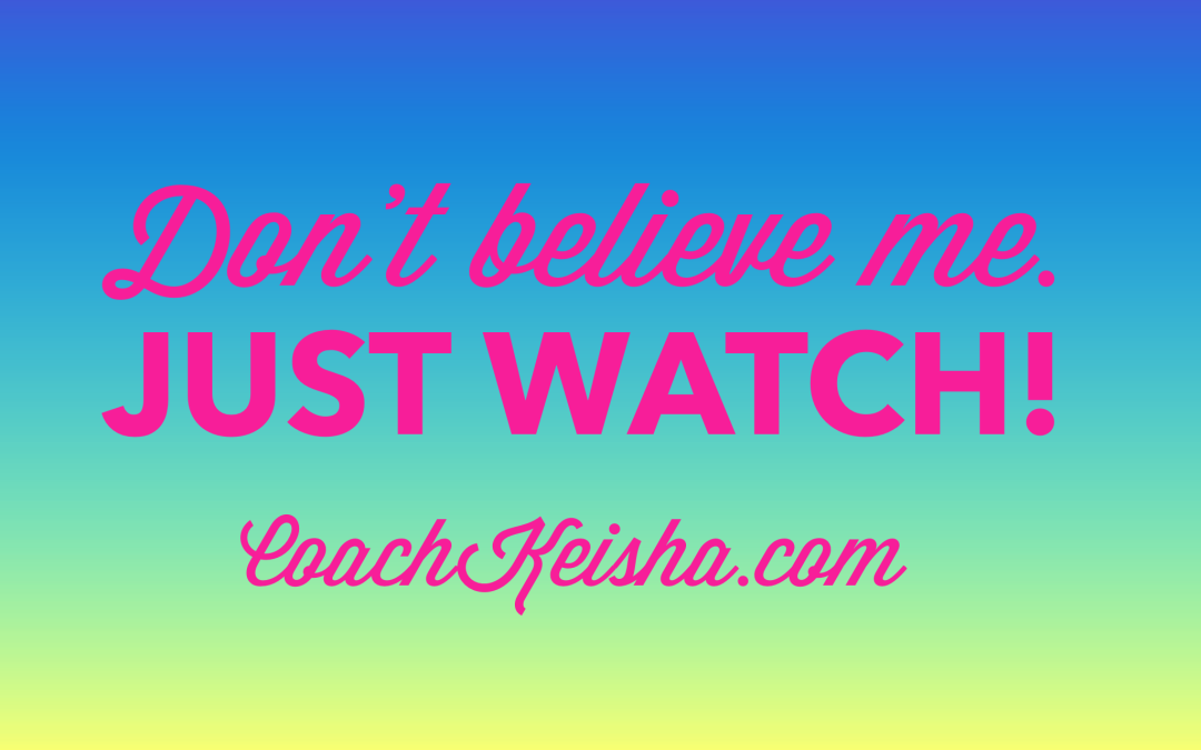 Don't believe me. Just Watch!