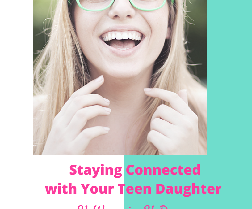 Staying Connected to Teen Daughters