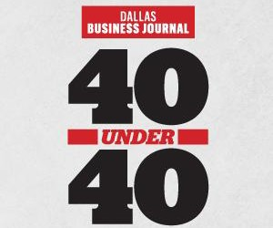 40 Under 40 Honoree – Dallas Business Journal