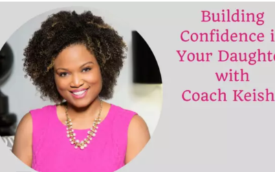 Building Confidence in your Daughter with Coach Keisha